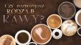 Czy rozpoznasz rodzaje kawy?