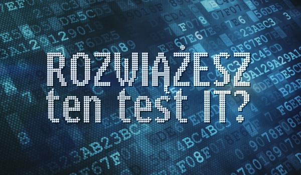 Czy uda Ci się rozwiązać ten test IT?
