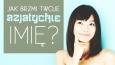 Jak brzmi Twoje azjatyckie imię?