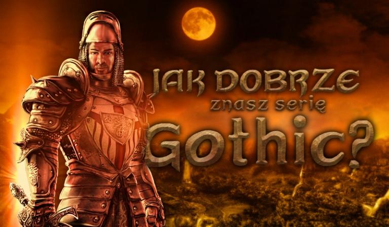 Jak dobrze znasz serię Gothic?