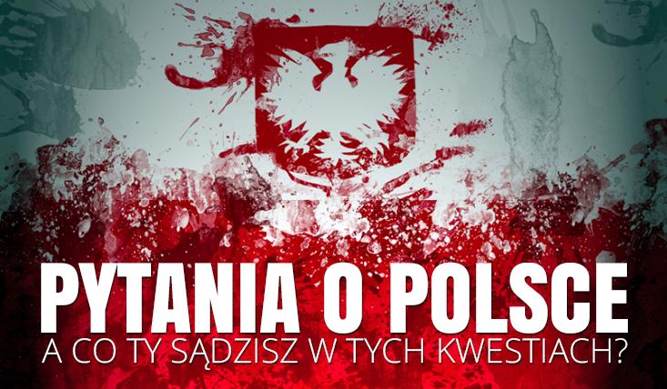 Kilka pytań na temat Polski! Co sądzisz o tych kwestiach?