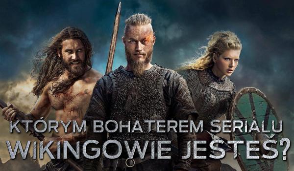 """Którym bohaterem serialu """"Wikingowie"""" jesteś?"""