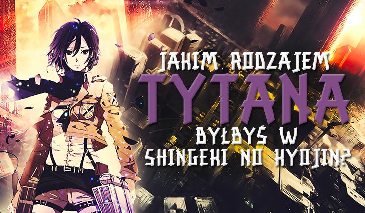 """Jakim rodzajem Tytana byłbyś w """"Shingeki No Kyojin""""?"""