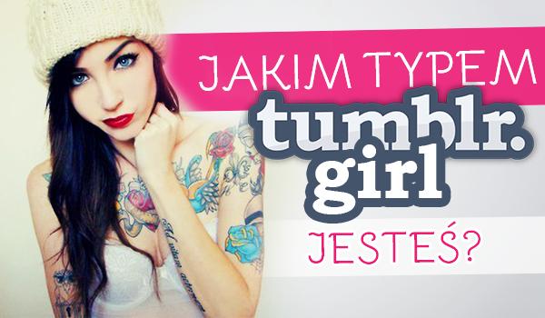 Jakim typem Tumblr Girl jesteś?