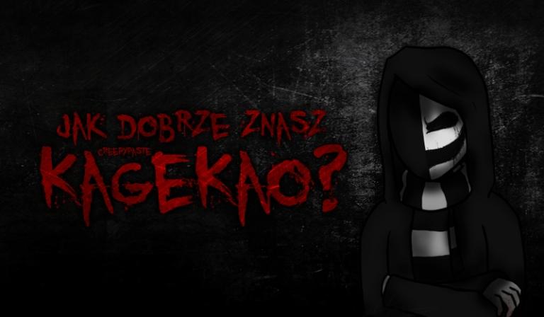 """Jak dobrze znasz creepypastę """"KageKao""""?"""