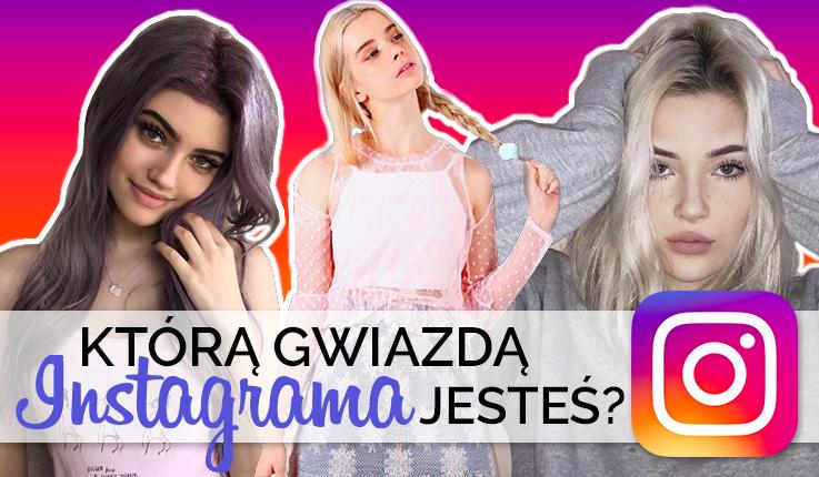 Do której sławy Instagrama jesteś najbardziej podobna?