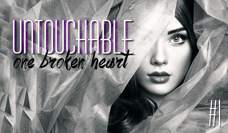 Untouchable #1 – Beginning… One broken heart.