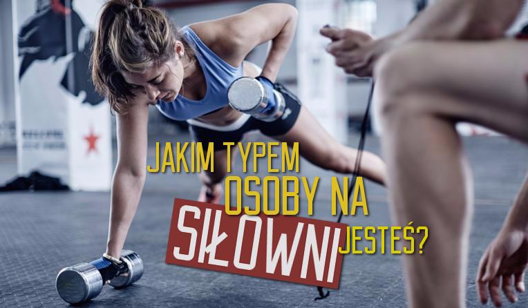Jakim typem osoby na siłowni jesteś?