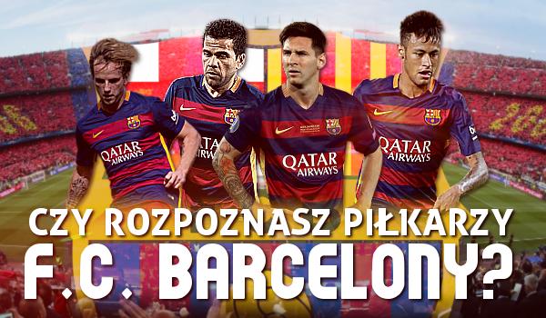 Czy rozpoznasz piłkarzy FC Barcelony?