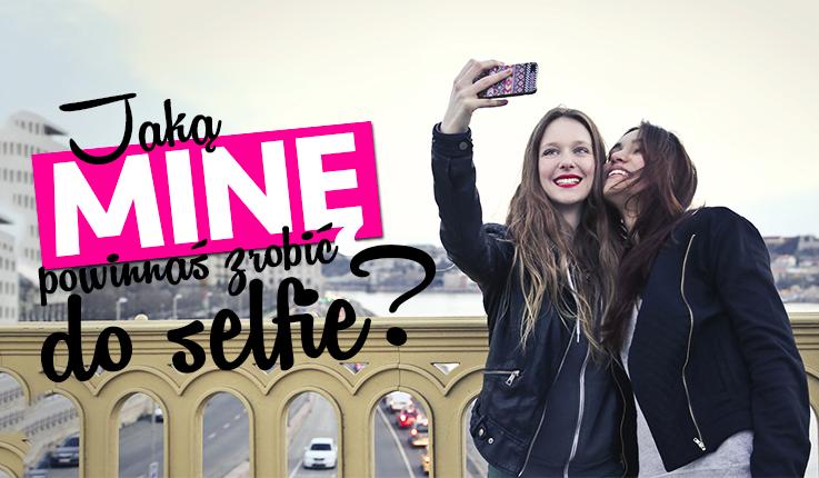 Jaką minę powinnaś zrobić w swoim selfie?