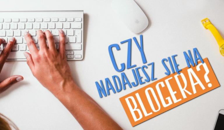 Czy nadajesz się na blogera?