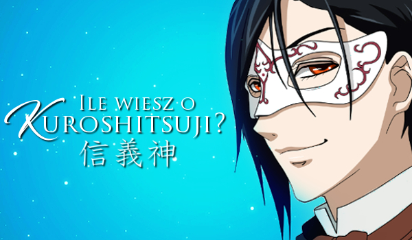 Ile wiesz o Kuroshitsuji?