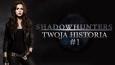 Shadowhunters: Twoja historia #1