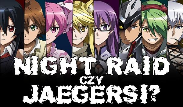 Pasujesz bardziej do Night Raidu czy Jaegersów?