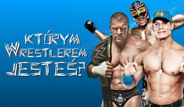 Którym wrestlerem jesteś?