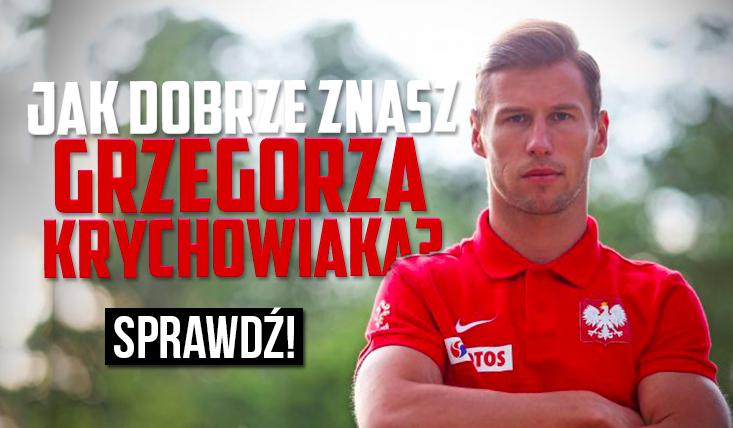 Jak dobrze znasz Grzegorza Krychowiaka?