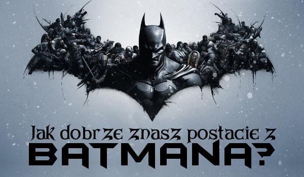 Jak dobrze znasz postacie z Batmana?