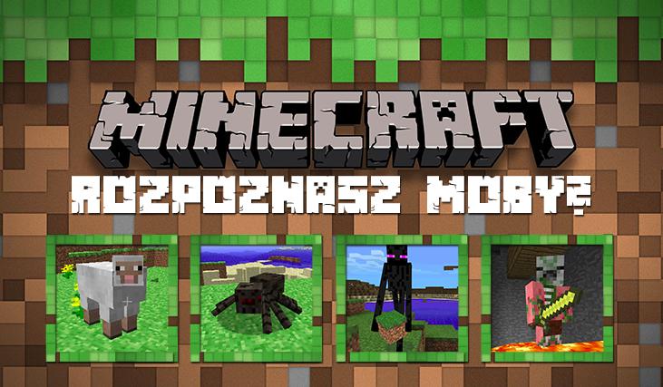 Czy rozpoznasz moby z Minecrafta?