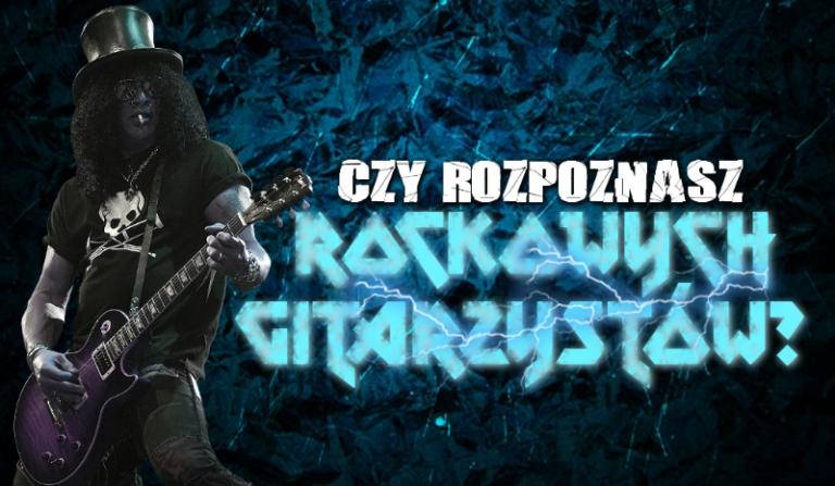 Czy rozpoznasz rockowych gitarzystów?