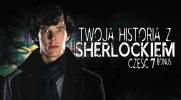 Twoja historia z Sherlockiem #7 BONUS