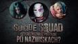 Czy rozpoznasz członków Suicide Squad po nazwiskach?
