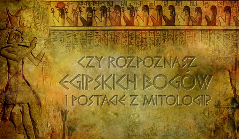 Czy rozpoznasz egipskich bogów i postacie z mitologii?