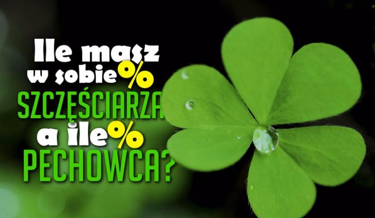 Ile masz w sobie procent szczęściarza, a ile pechowca?
