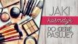 Jaki kosmetyk najbardziej do Ciebie pasuje?