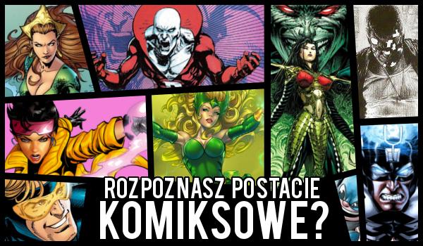 Czy rozpoznasz wszystkie mniej znane postacie komiksowe?