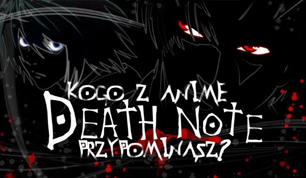 """Kogo z anime """"Death Note"""" przypominasz?"""