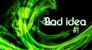 Bad Idea #1