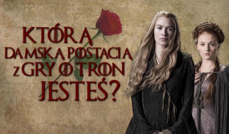 """Którą damską postacią z """"Gry o tron"""" jesteś?"""