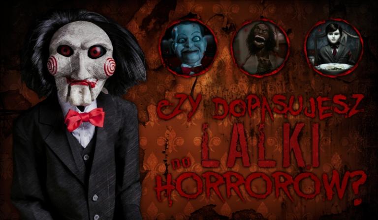 Czy dopasujesz lalki do horrorów, w których występują?