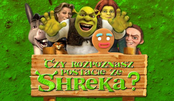 Czy rozpoznasz postacie ze Shreka?