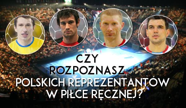 Czy rozpoznasz członków polskiej reprezentacji w piłce ręcznej?