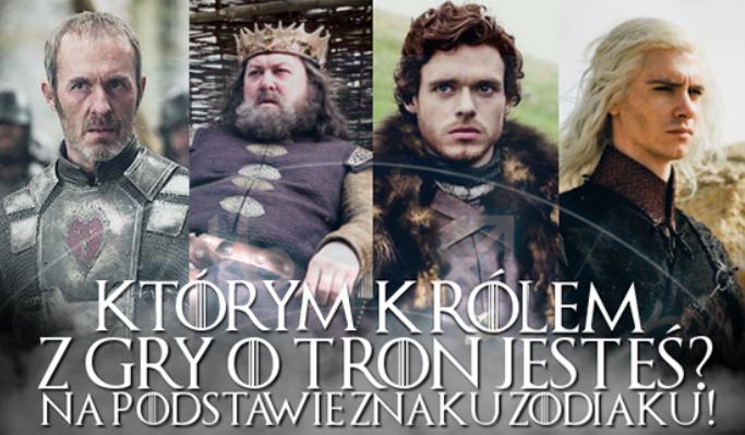 """Którym królem z """"Gry o Tron"""" jesteś na podstawie Twojego znaku zodiaku?"""