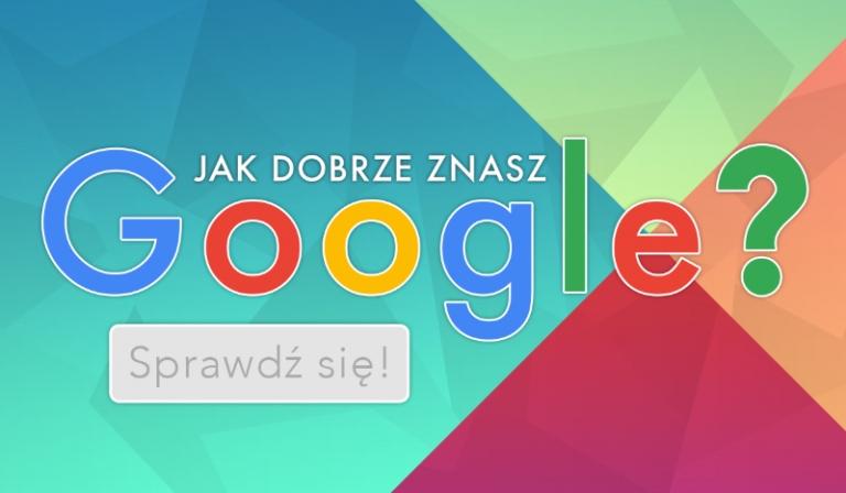 Jak dobrze znasz Google?