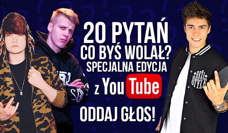 """20 pytań """"Co byś wolał?"""": SPECJALNA EDYCJA Z YOUTUBE!"""