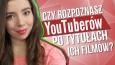 Czy rozpoznasz Youtuberów po tytułach ich filmików?