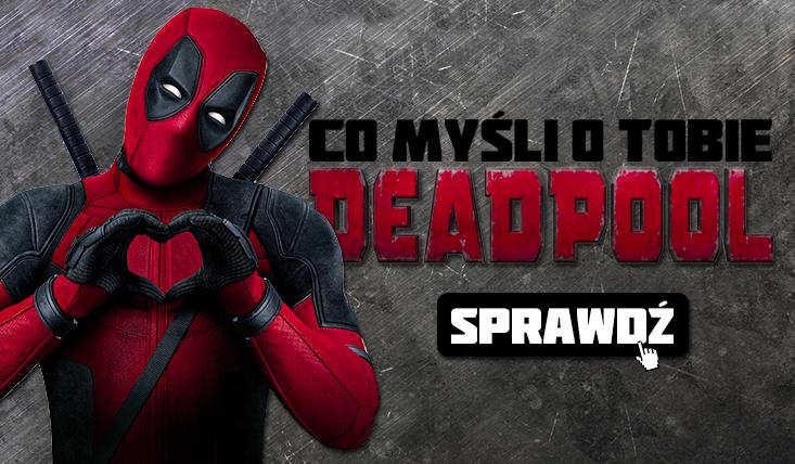 Co myśli o Tobie Deadpool?