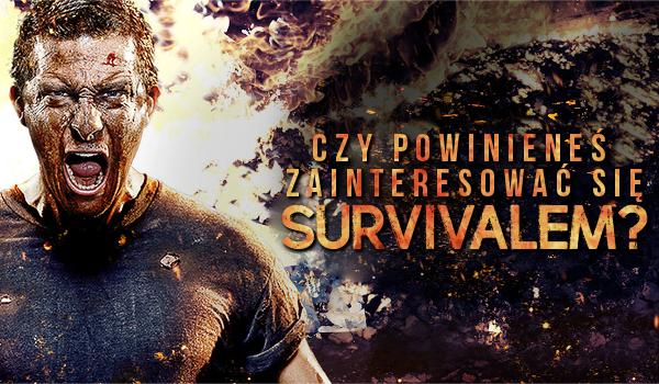 Czy powinieneś zainteresować się survivalem?