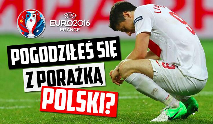 Czy pogodziłeś się z porażką Polski na meczu z Portugalią?