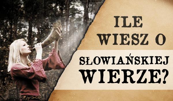 Ile wiesz o Słowiańskiej wierze?