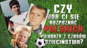 Czy uda Ci się rozpoznać polskich piłkarzy z czasów dzieciństwa?