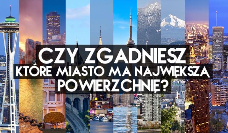 Czy zgadniesz, które z podanych miast ma największą powierzchnię?