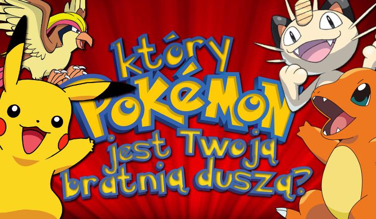 Który Pokemon jest Twoją bratnią duszą?