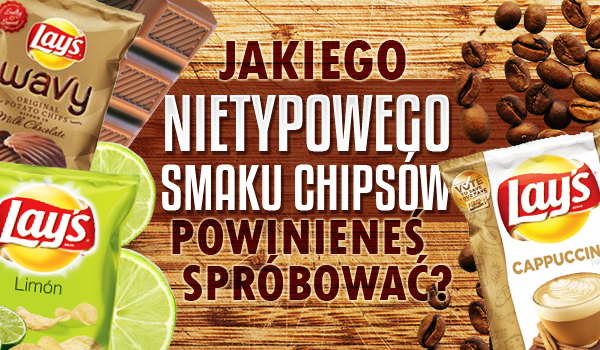 Jakiego nietypowego smaku chipsów powinieneś spróbować?