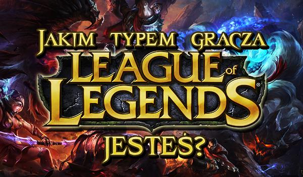 "Jakim typem gracza ""League of Legends"" jesteś?"