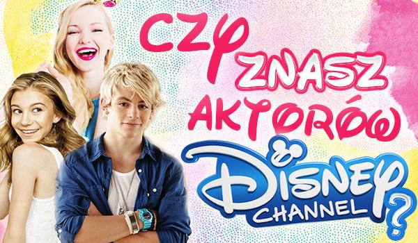 Czy znasz aktorów z Disney Channel?
