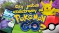 """Czy jesteś uzależniony od """"Pokémon GO""""?"""